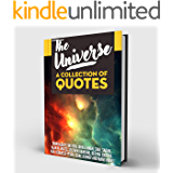 The Universe: A Collection of Quotes: Albert Einstein, John Lennon, Carl Sagan, Alan W. Watts, Stephen Hawking, Deepak Chopra, Neil deGrasse Tyson, Isaac Asimov and many more (English Edition)