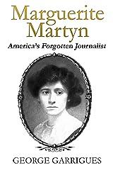 Marguerite Martyn: America's Forgotten Journalist Kindle Edition