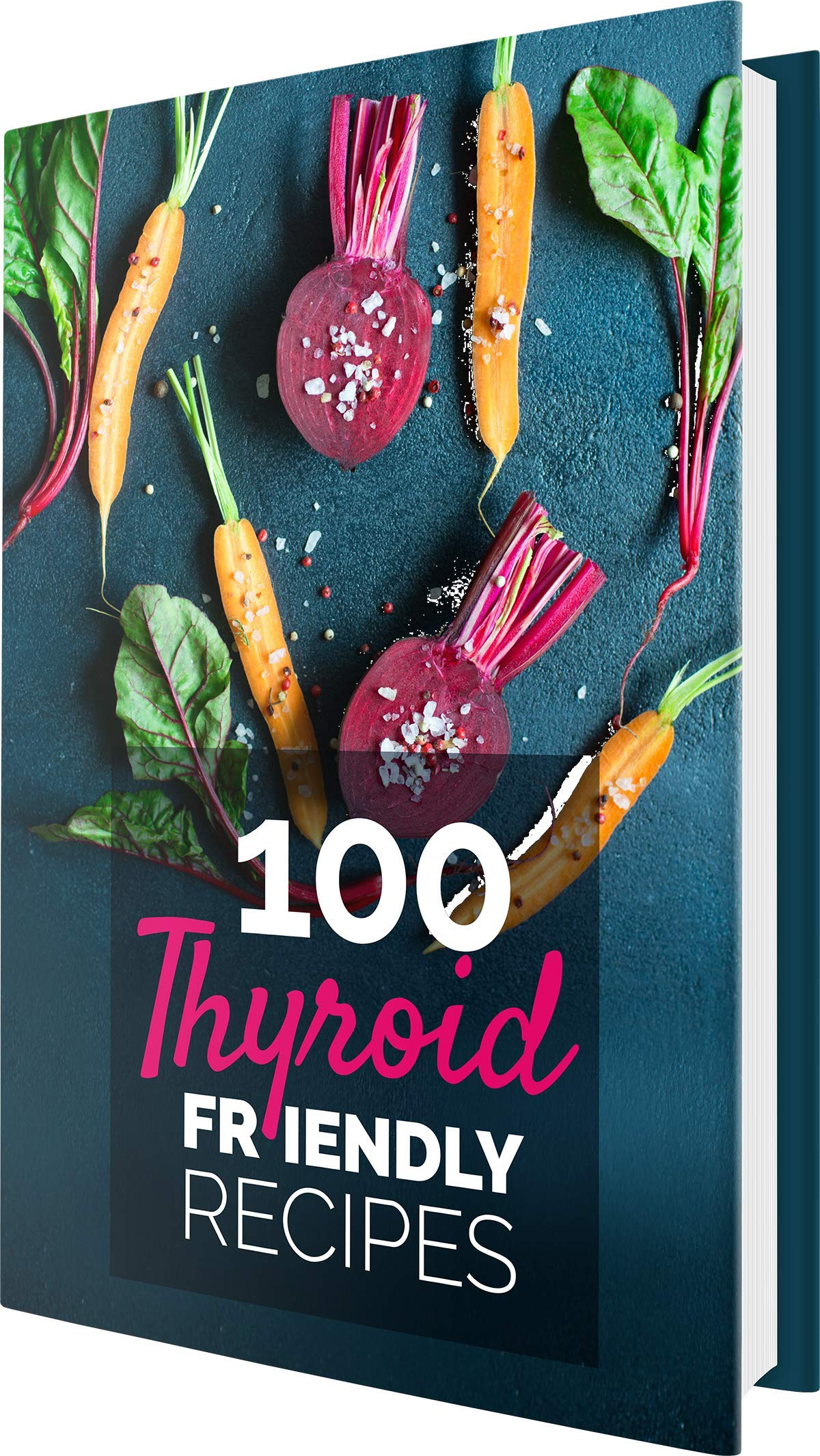 100 Thyroid Friendly Recipes Cookbook: Easy and Convenient Diet Recipes for Thyroid-Supporting Meals - Quick Recipes for Breakfast, Soups, Snacks, Smoothies, Main Dishes and Desserts for Beginners 1