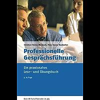 Professionelle Gesprächsführung: Ein praxisnahes Lese- und Übungsbuch (Beck-Wirtschaftsberater im dtv 50947)