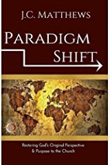 Paradigm Shift: Restoring God's Original Perspective and Purpose to the Church Kindle Edition