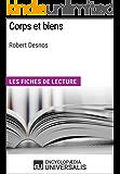 Corps et biens de Robert Desnos: Les Fiches de lecture d'Universalis (French Edition)