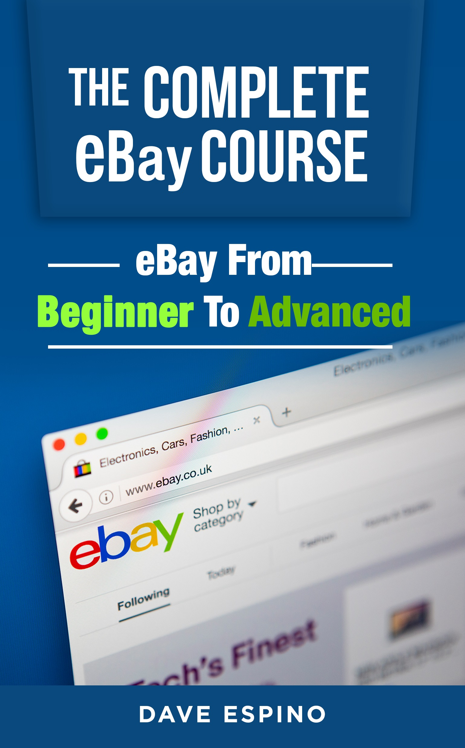 The Complete eBay Course - eBay From Beginner To Advanced (Online Video Course) [Online Code] by Dave Espino