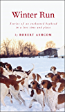 Winter Run: Stories of an Enchanted Boyhood in a Lost Time and Place (Shannon Ravenel Books)