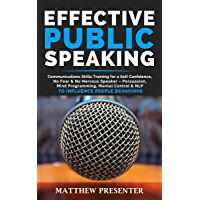 EFFECTIVE PUBLIC SPEAKING: Communications Skills Training for a Self Confidence, No Fear & No Nervous Speaker – Persuasion, Mind Programming, Mental Control ... Influence People Behaviors (English Edition)