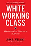 White Working Class, With a New Foreword by Mark Cuban and a New Preface by the Author: Overcoming Class Cluelessness in…