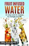 Fruit Infused Water: 31 Days and 31 Recipes to Change Your Life: (Vitamin Water, Detox, Liver Cleanse, Energy Levels, Weight Loss, Metabolism Booster, Clean Eating, Detox water) (English Edition)