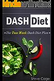 Dash Diet: The 2 Week Diet Plan For Weight Loss (Dash Diet For Beginners, Lower Blood Pressure,Dash Diet Cookbook,Fat Blasting,Prevent Diabetes)