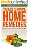The Guide to Natural Home Remedies - Alternative Treatment Options You Wish You Knew