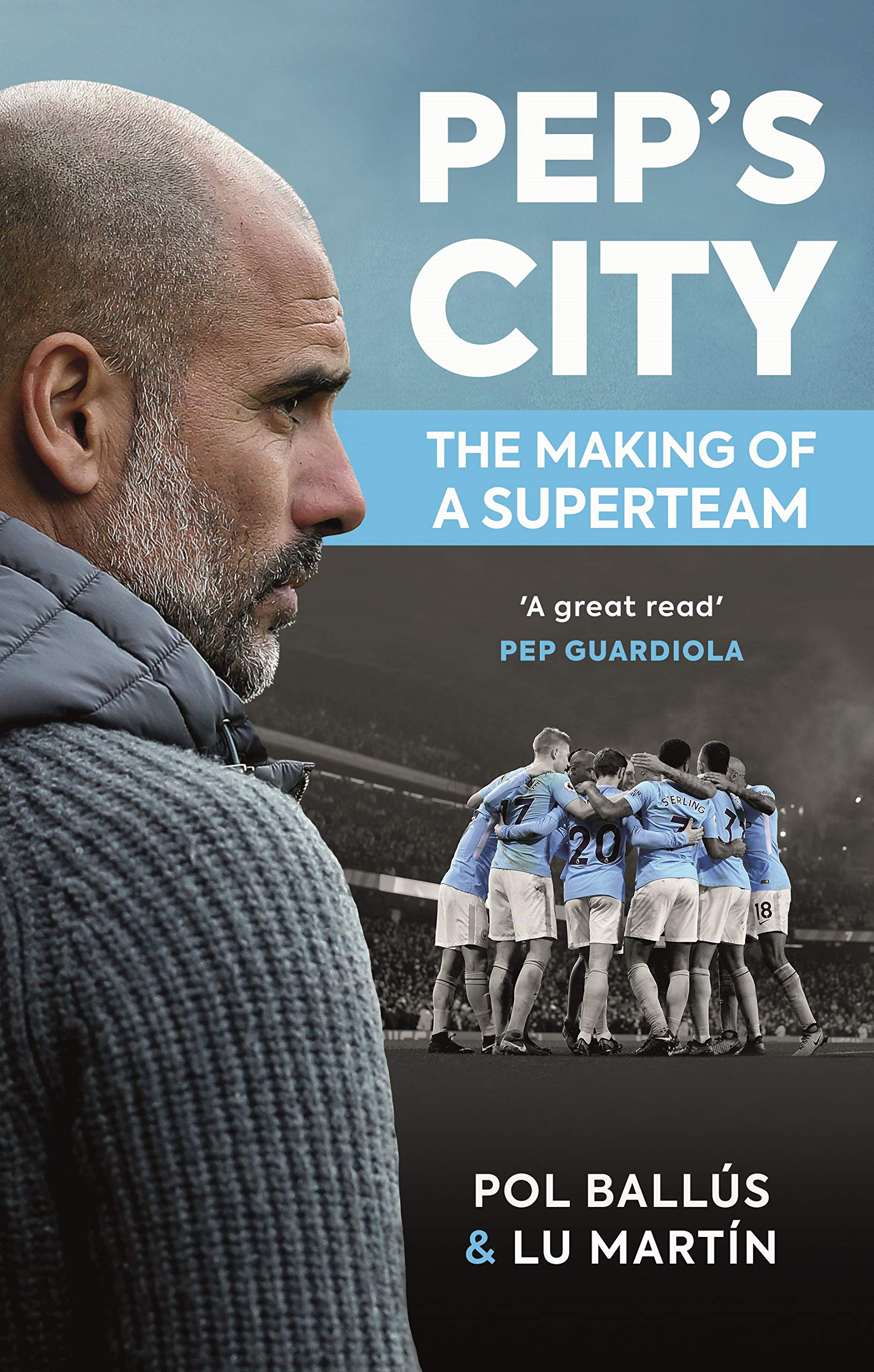 Pep's City: The Making of a Superteam: Amazon.co.uk: Lu Martín, Pol Ballús:  9781909430402: Books