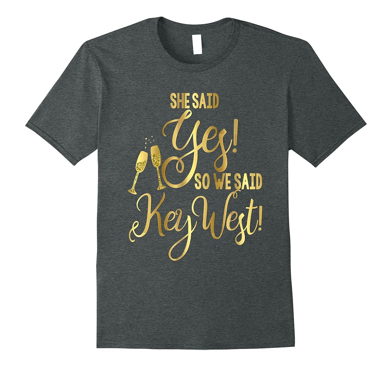 Bridesmaid Shirt Bachelorette She Said Yes We Said Key West