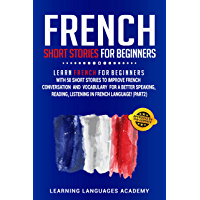 French Short Stories for Beginners: Learn French for Beginners with 50 Short Stories to Improve French Conversation and Vocabulary for a better Speaking, ... in French Language (Part 2) (French Edition)