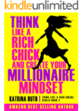 Think Like a Rich Chick and Create your Millionaire Mindset (Think Like a Rich Chick! Book 2)
