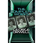 The Complete Works: Novels, Memoirs, Poetry, Essays, Book Reviews & Articles: 1984, Animal Farm, Down and Out in Paris and Lo