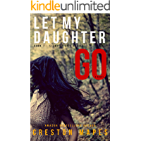 Let My Daughter Go: A Mind-Blowing Christian Fiction Thriller (Signs of Life Series Book 2)