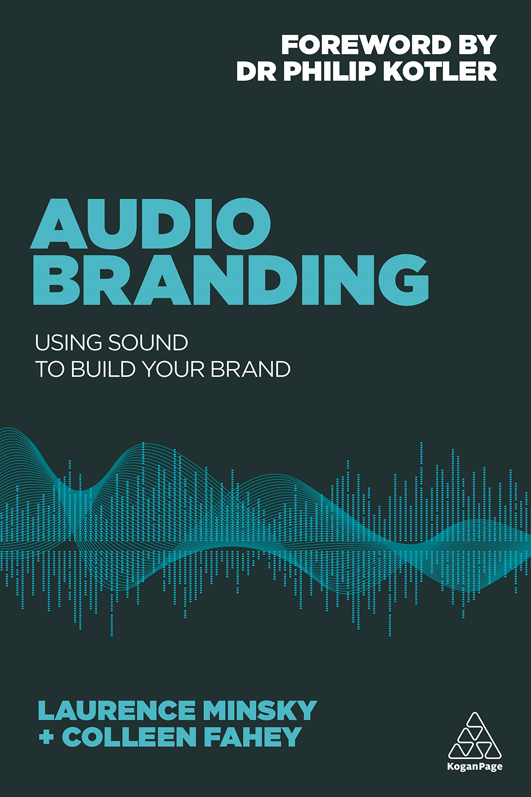 Audio Branding: Using Sound to Build Your Brand by Kogan Page