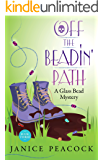 Off the Beadin' Path: A Humorous Cozy Mystery (Glass Bead Mystery Series Book 3)