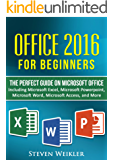Office 2017 For Beginners- The PERFECT Guide on Microsoft Office: Including Microsoft Excel Microsoft PowerPoint Microsoft Word Microsoft Access and more!