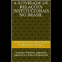 A Atividade de Relações Institucionais no Brasil: Evolução Histórica, Legislação Aplicável e a Prática Empresarial