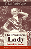 The Provincial Lady - Complete Series (All 5 Novels With Original Illustrations): The Diary of a Provincial Lady, The Provincial Lady Goes Further, The ... in Russia & The Provincial Lady in Wartime