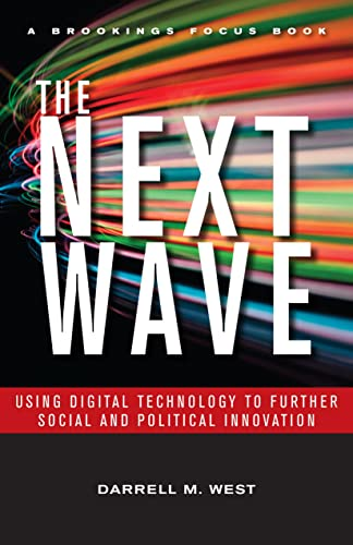The Next Wave: Using Digital Technology to Further Social and Political Innovation (Brookings FOCUS Books)