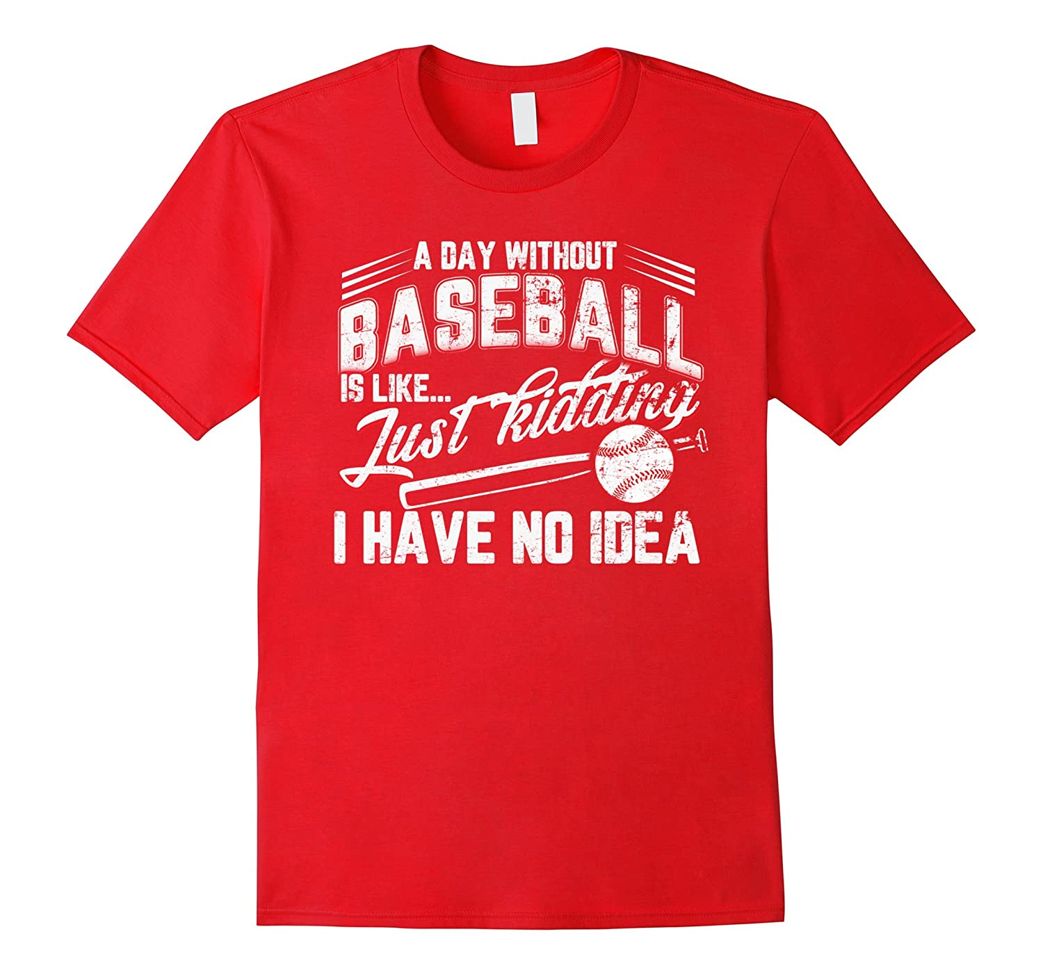 A Day Without Baseball I Have No Idea shirt-BN