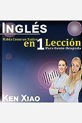 Inglés: Habla Como un Nativo en 1 Lección para Gente Ocupada [ English: Speak Like a Native in 1 Lesson for Busy People] Audible Audiobook