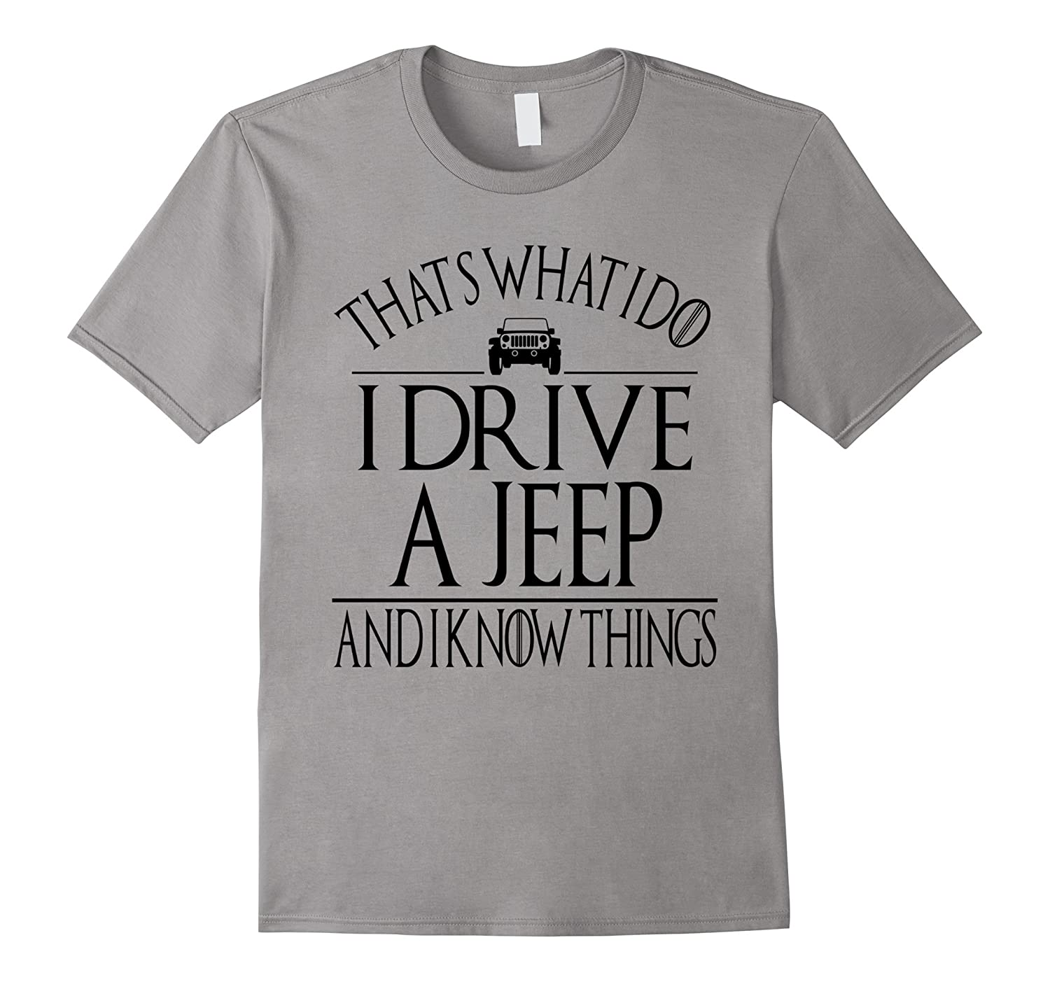 THAT'S WHAT I DO I DRIVE A JEEP AND I KNOW THINGS White Tee