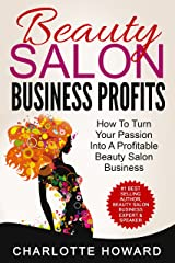 Beauty Salon Business Profits: How To Turn Your Passion Into A  Profitable Beauty Salon Business Kindle Edition