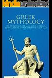 Greek Mythology: The Complete Guide to Greek Gods & Goddesses, Monsters, Heroes, and the Best Mythological Tales!