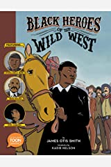 Black Heroes of the Wild West: Featuring Stagecoach Mary, Bass Reeves, and Bob Lemmons: A TOON Graphic Hardcover