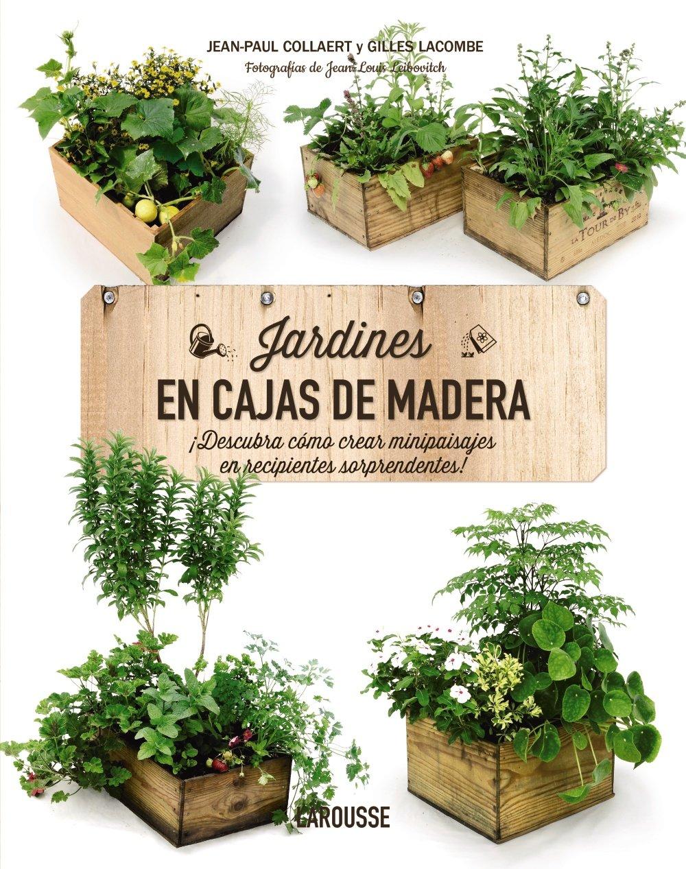 Jardines en cajas de madera (Larousse - Libros Ilustrados/ Prácticos - Ocio Y Naturaleza - JardinerÃa) (Spanish) Hardcover – 2014