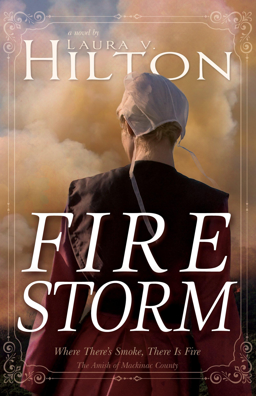 Firestorm (The Amish of Mackinac County): Laura V. Hilton: 9781641230315:  Amazon.com: Books