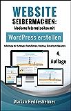 Website Selbermachen: Moderne Internetseiten mit WordPress erstellen: Anleitung für Anfänger, Installation, Hosting, Sicherheit, Updates (Die eigene Website ... Unternehmen: vom Einsteiger zum Profi. 1)