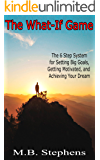 The What-If Game: The 6 Step System for Setting Big Goals, Getting Motivated, and Achieving Your Dream
