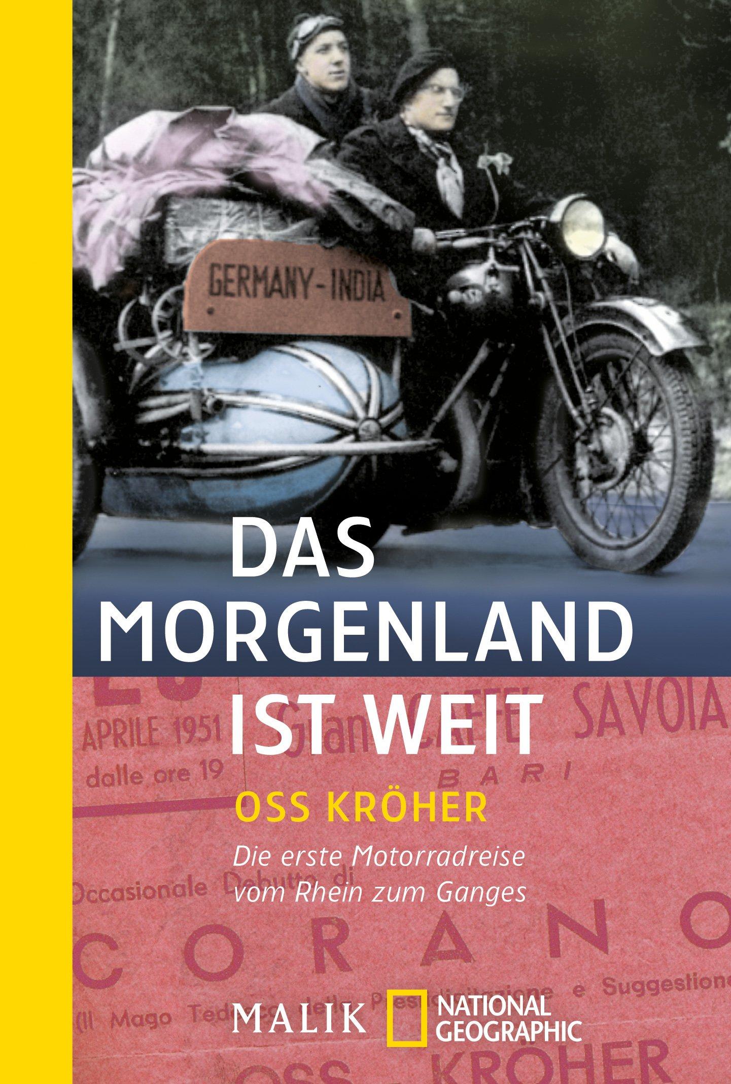 Das Morgenland ist weit: Die erste Motorradreise vom Rhein zum Ganges (National Geographic Taschenbuch, Band 40165)