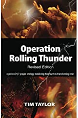 Operation Rolling Thunder Revised Edition: A proven 24/7 prayer strategy mobilizing the Church & transforming cities Kindle Edition