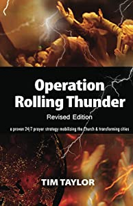 Operation Rolling Thunder Revised Edition: A proven 24/7 prayer strategy mobilizing the Church & transforming cities