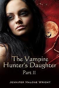 The Vampire Hunter's Daughter: Part II: Powerful Blood