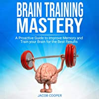 Brain Training Mastery: A Proactive Guide to Improve Memory and Train Your Brain for the Best Results