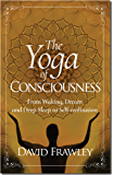 The Yoga of Consciousness: from Waking, Dream and Deep Sleep to Self-realization