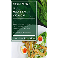 Becoming a Health Coach: A comprehensive guide for turning your passion for health into a profitable business (English Edition)