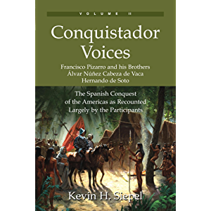 Conquistador Voices: The Spanish Conquest of the Americas as Recounted Largely by the Participants (Vol. II)