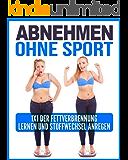 Abnehmen Ohne Sport: 1x1 der Fettverbrennung lernen und Stoffwechsel anregen (Abnehmen ohne Diät, Abnehmen ohne Sport,  Abnehmen ohne fitnessstudio, Erfolgreich abnehmen,  Dauerhaft abnehmen)