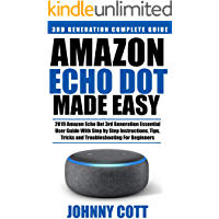 Amazon Echo Dot Made Easy: 2019 Amazon Echo Dot 3rd Generation Essential User Guide with Step by Step Instructions, Tips, Tricks and Troubleshooting for Beginners (Amazon Echo User Guide Book 2)