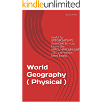 World Geography (Physical): Useful for UPSC/IAS/IPS/IFS, State Civil Services Exams like UPPCS/MPPCS/RAS/BPSC, SSC and Various Other Exams