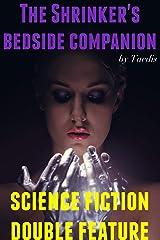 Shrinker's Bedside Companion Vol. 1: Science Fiction Double Feature (The Shrinker's Bedside Companion) Kindle Edition