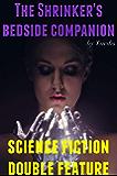 Shrinker's Bedside Companion Vol. 1: Science Fiction Double Feature (The Shrinker's Bedside Companion)