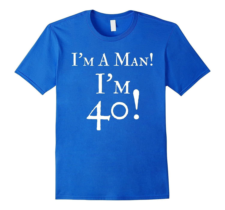 Mens Im A Man 40 Funny 40th Birthday Gift Wht