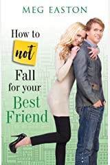 How to Not Fall for Your Best Friend: A Sweet and Humorous Romance Kindle Edition